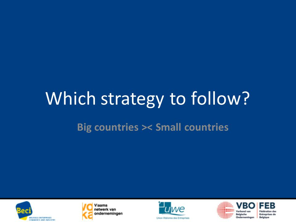 Which strategy to follow? Big countries >< Small countries