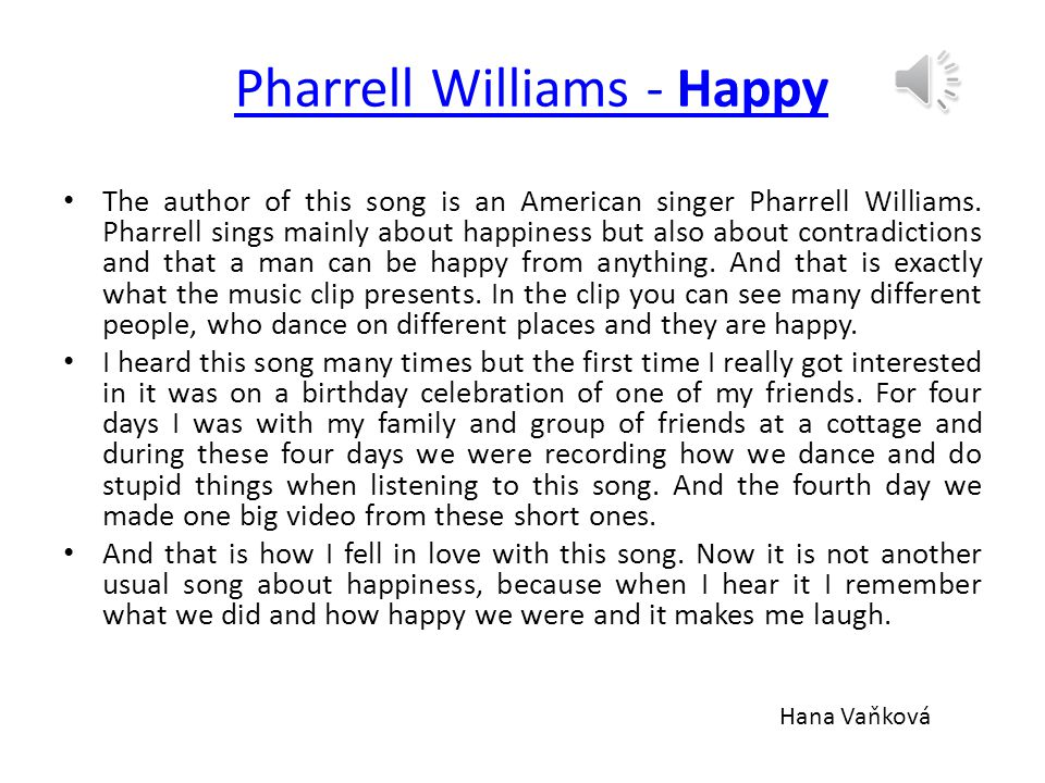 Pharrell Williams - Happy The author of this song is an American singer Pharrell Williams.