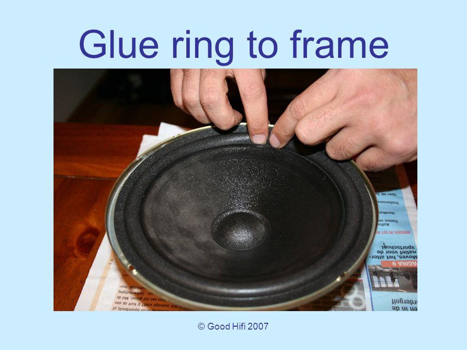© Good Hifi 2007 Glue ring to frame
