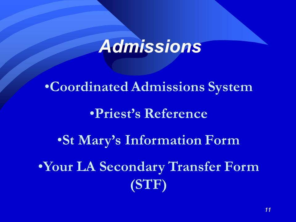 11 Admissions Coordinated Admissions System Priest's Reference St Mary's Information Form Your LA Secondary Transfer Form (STF)