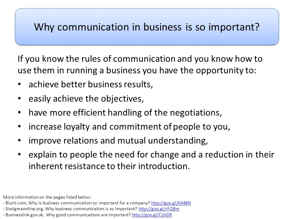 If you know the rules of communication and you know how to use them in running a business you have the opportunity to: achieve better business results