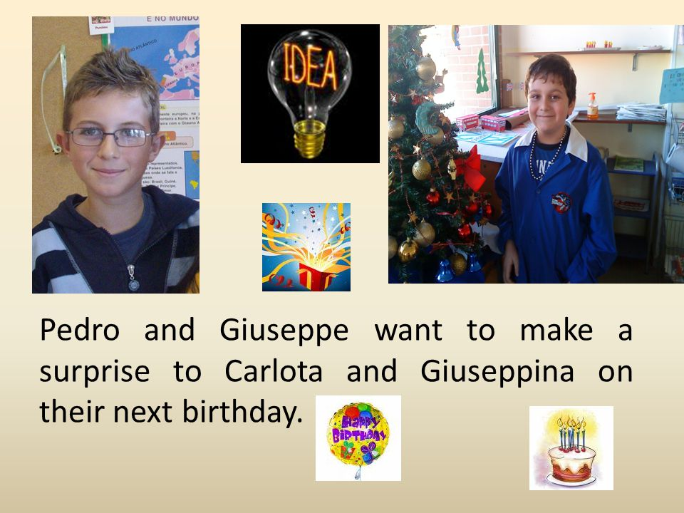 Pedro and Giuseppe want to make a surprise to Carlota and Giuseppina on their next birthday.