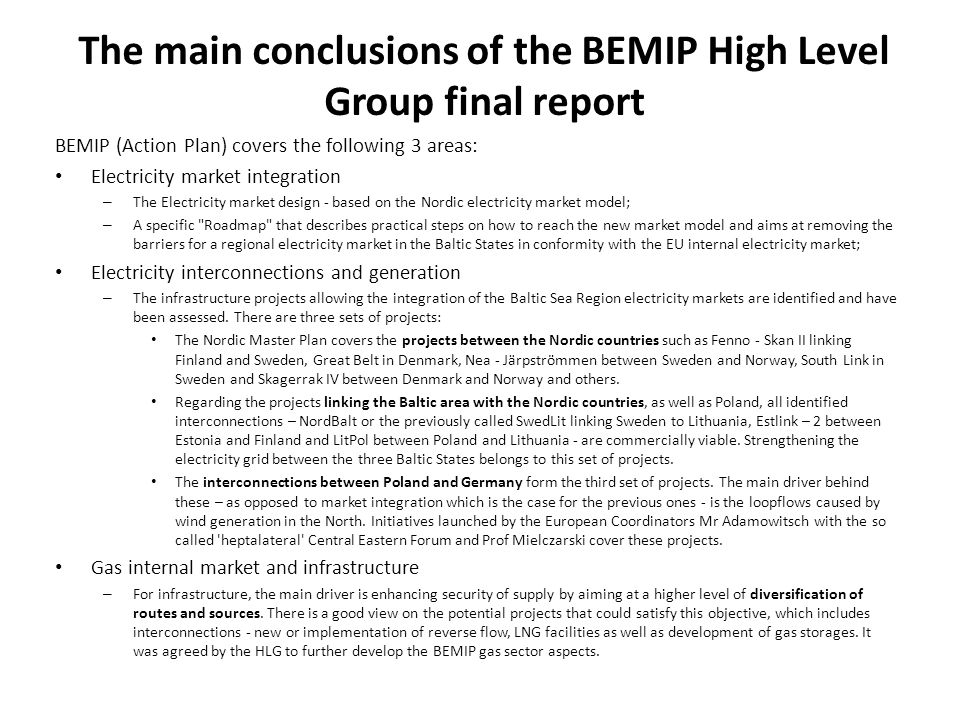 The main conclusions of the BEMIP High Level Group final report BEMIP (Action Plan) covers the following 3 areas: Electricity market integration – The