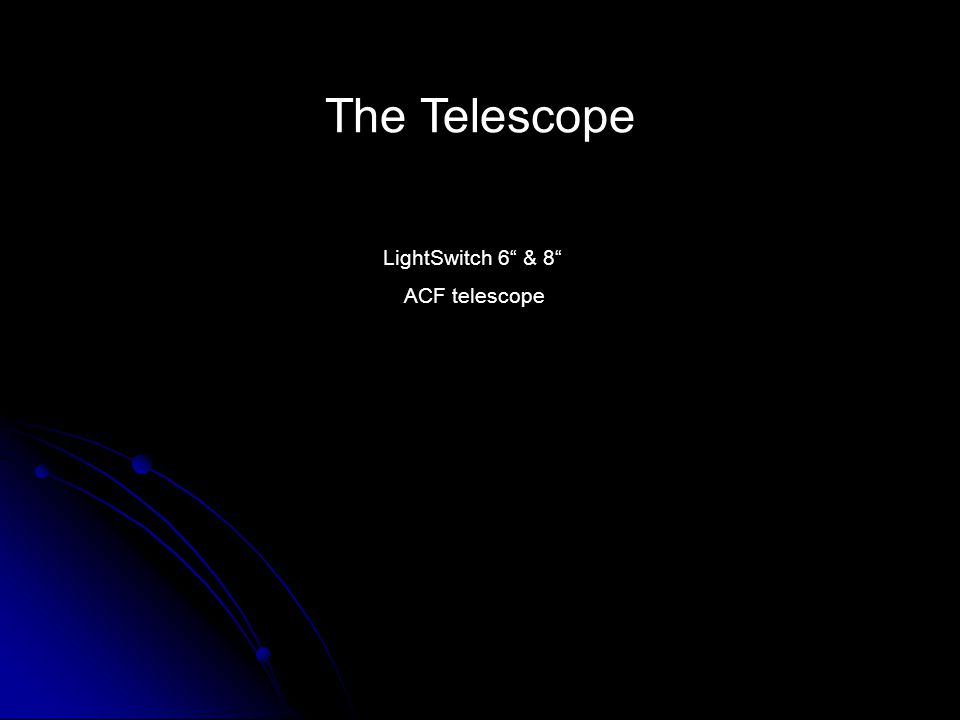 The Telescope LightSwitch 6 & 8 ACF telescope