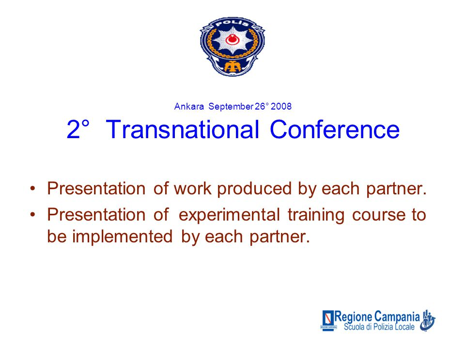 Ankara September 26° 2008 2° Transnational Conference Presentation of work produced by each partner.