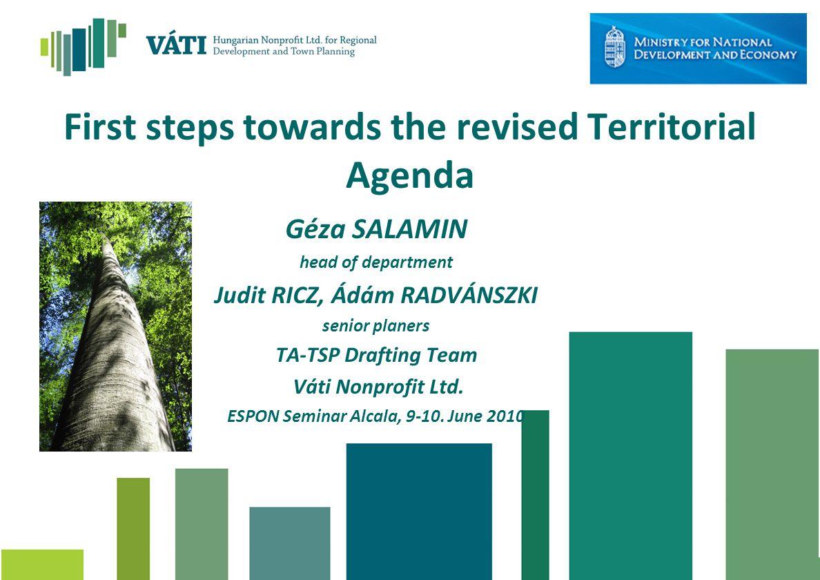 Salamin – Radvánszki – Ricz: TA Revision First steps towards the revised Territorial Agenda Géza SALAMIN head of department Judit RICZ, Ádám RADVÁNSZK