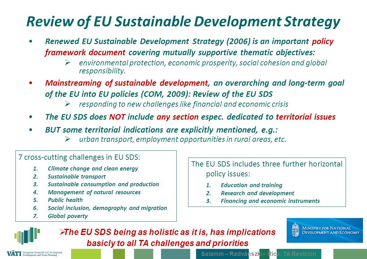 Salamin – Radvánszki – Ricz: TA Revision Review of EU Sustainable Development Strategy Renewed EU Sustainable Development Strategy (2006) is an important policy framework document covering mutually supportive thematic objectives:  environmental protection, economic prosperity, social cohesion and global responsibility.
