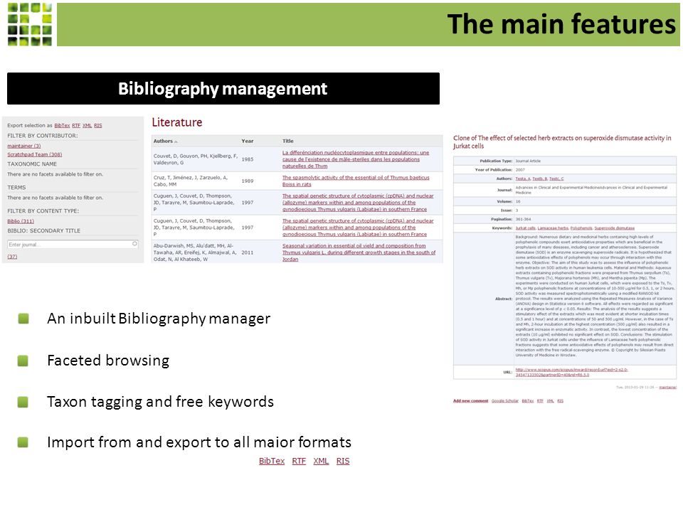 Bibliography management Faceted browsing An inbuilt Bibliography manager Taxon tagging and free keywords Import from and export to all major formats The main features
