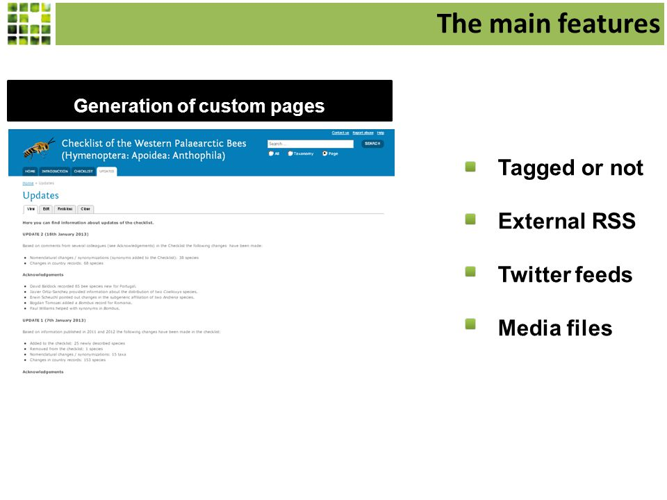 Generation of custom pages Tagged or not External RSS Twitter feeds Media files The main features