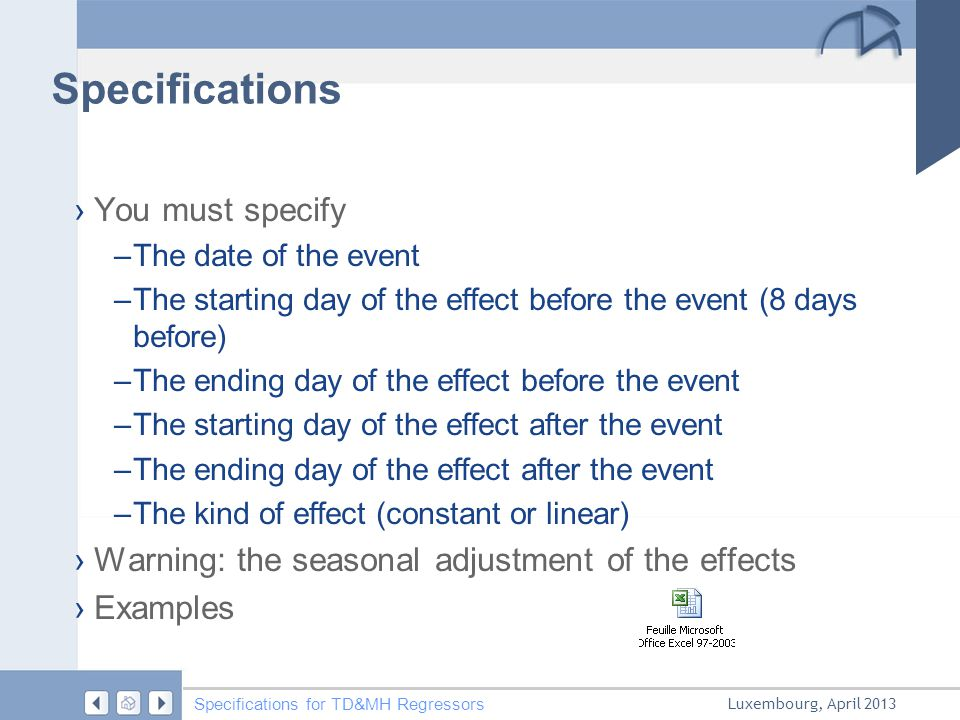 Luxembourg, April 2013 Specifications for TD&MH Regressors Specifications › You must specify –The date of the event –The starting day of the effect be