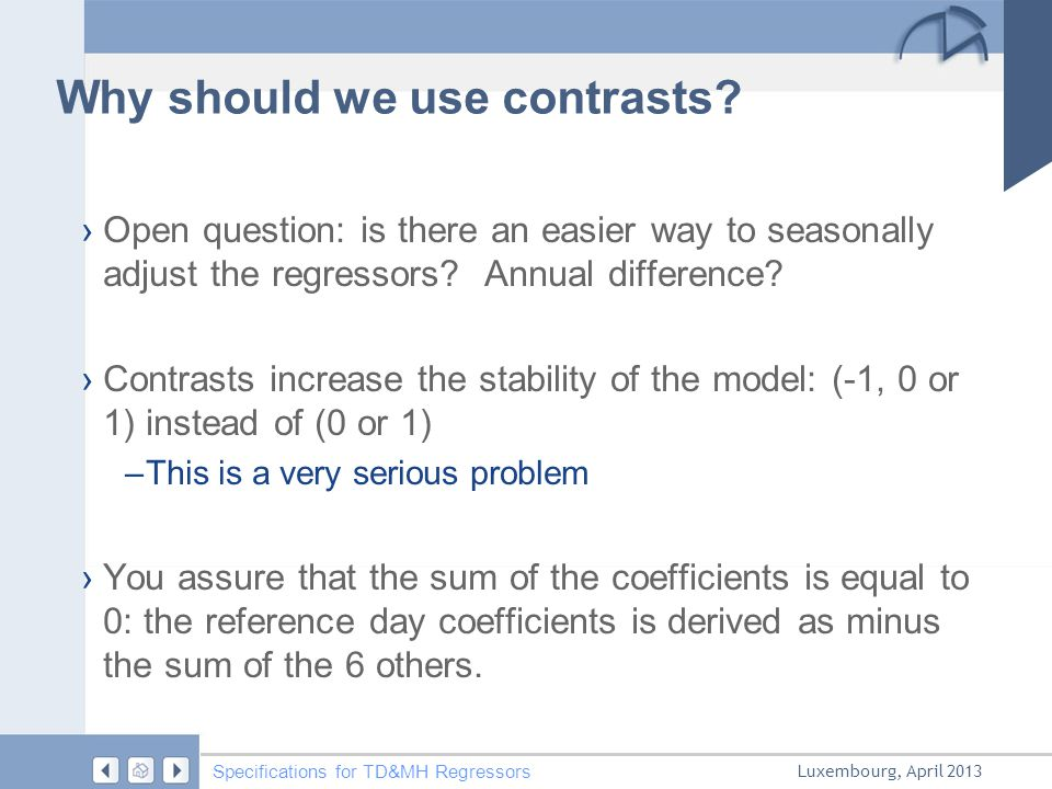 Luxembourg, April 2013 Specifications for TD&MH Regressors Why should we use contrasts? › Open question: is there an easier way to seasonally adjust t