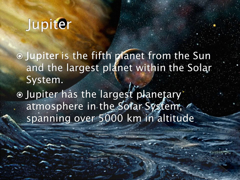  Jupiter is the fifth planet from the Sun and the largest planet within the Solar System.