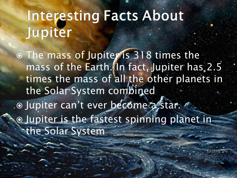  The mass of Jupiter is 318 times the mass of the Earth.