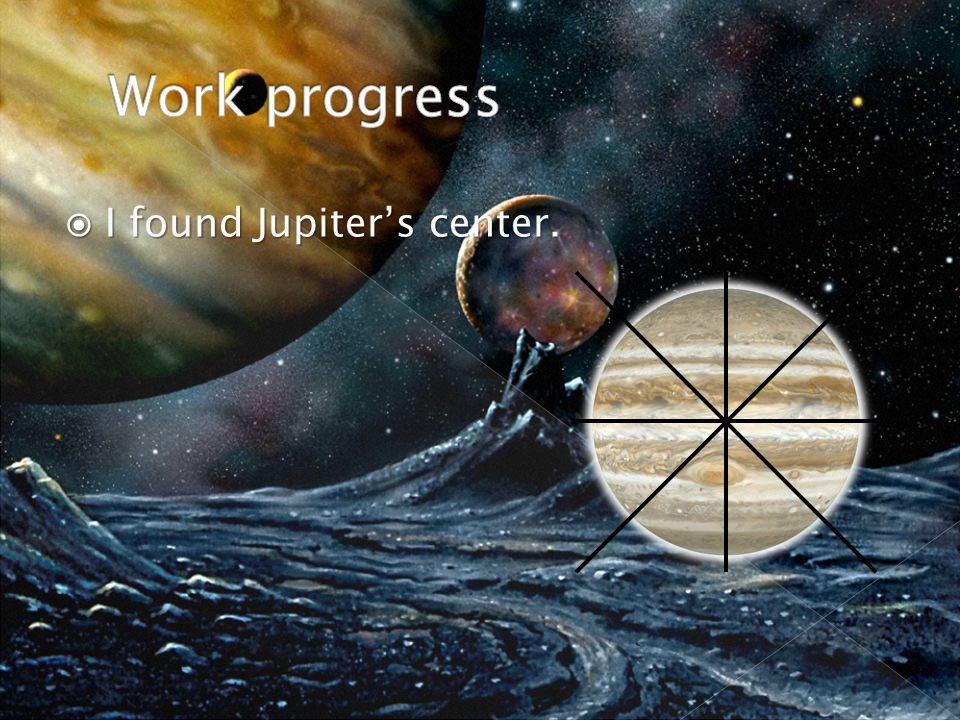  I found Jupiter's center.