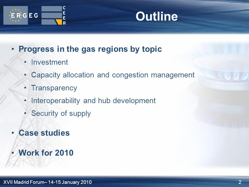 2XVII Madrid Forum– 14-15 January 2010 Outline Progress in the gas regions by topic Investment Capacity allocation and congestion management Transparency Interoperability and hub development Security of supply Case studies Work for 2010