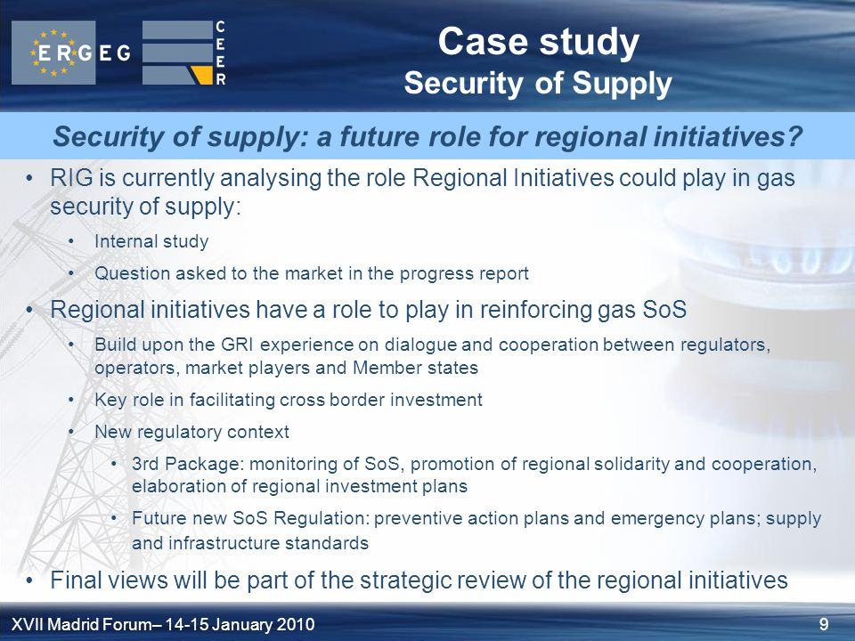 9XVII Madrid Forum– 14-15 January 2010 Case study Security of Supply Security of supply: a future role for regional initiatives.