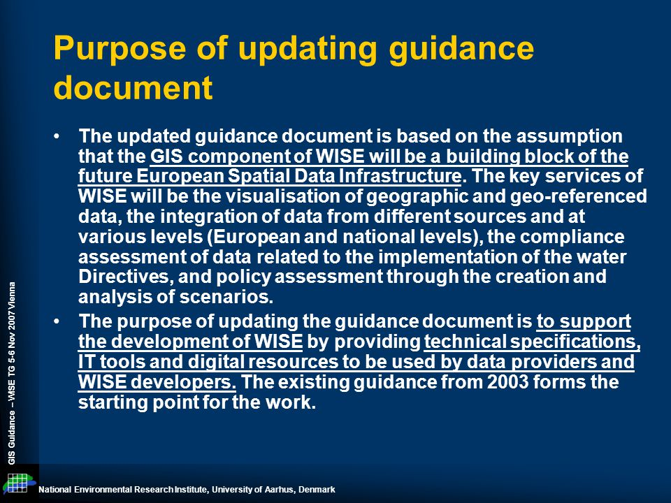 National Environmental Research Institute, University of Aarhus, Denmark GIS Guidance – WISE TG 5-6 Nov 2007 Vienna Purpose of updating guidance docum