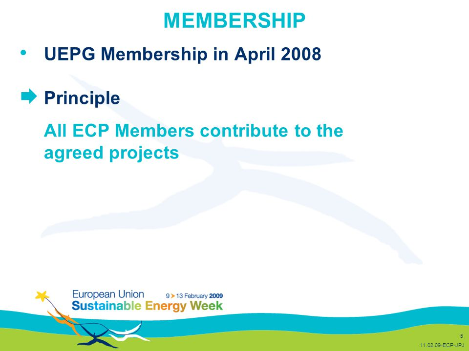 MEMBERSHIP UEPG Membership in April 2008  Principle All ECP Members contribute to the agreed projects 5 11.02.09-ECP-JPJ