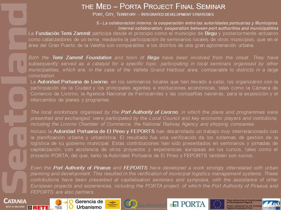 La Fundación Temi Zammit participa desde el principio como el municipio de Birgu y posteriormente actuaron como catalizadores de un tema, mediante la
