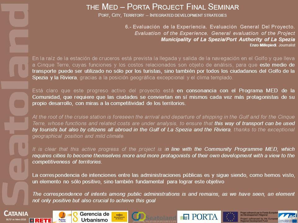 THE M ED – P ORTA P ROJECT F INAL S EMINAR P ORT, C ITY, T ERRITORY – I NTEGRATED DEVELOPMENT STRATEGIES Municipality of La Spezia/Port Authority of La Spezia Enzo Millepiedi.