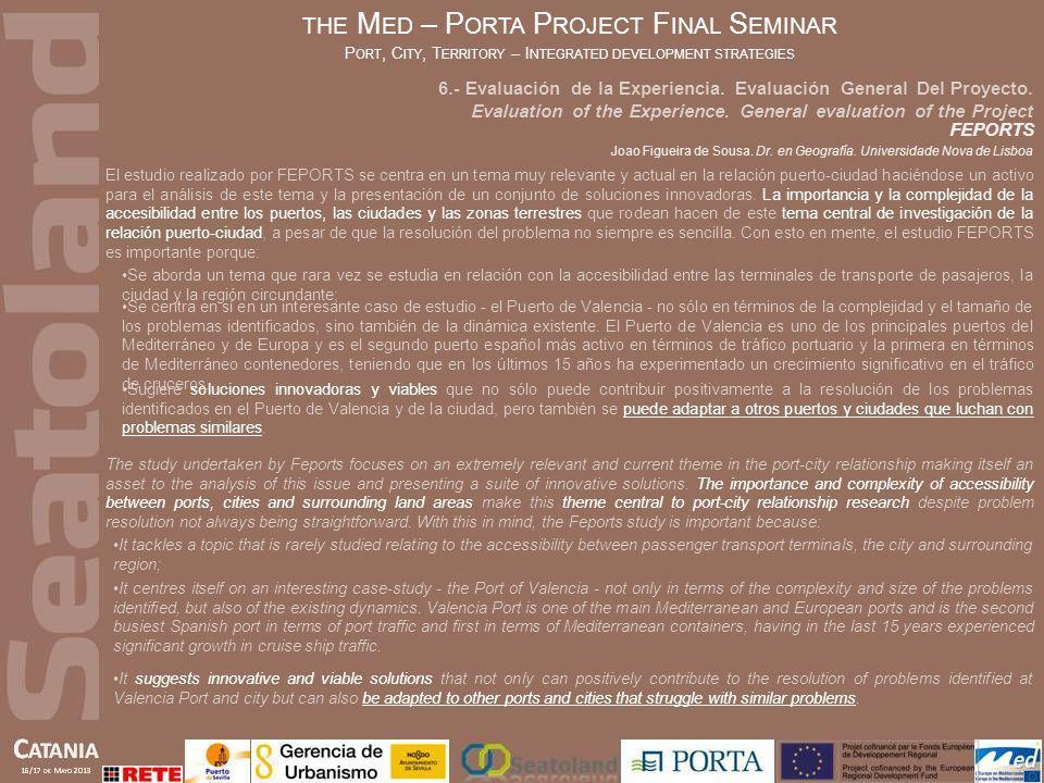 THE M ED – P ORTA P ROJECT F INAL S EMINAR P ORT, C ITY, T ERRITORY – I NTEGRATED DEVELOPMENT STRATEGIES FEPORTS Joao Figueira de Sousa. Dr. en Geogra