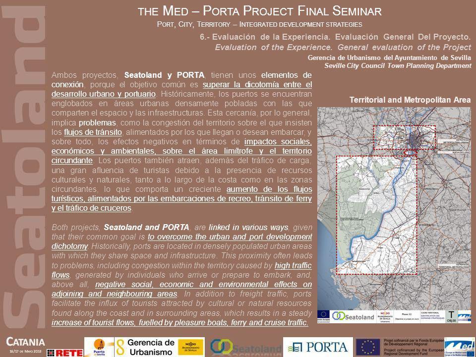 THE M ED – P ORTA P ROJECT F INAL S EMINAR P ORT, C ITY, T ERRITORY – I NTEGRATED DEVELOPMENT STRATEGIES Ambos proyectos, Seatoland y PORTA, tienen un