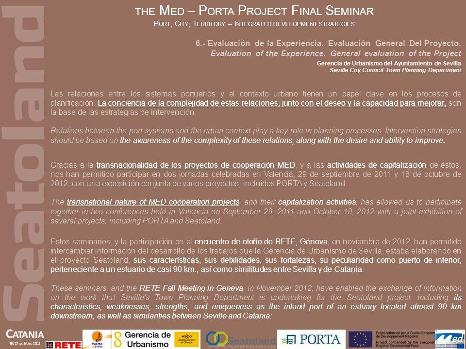 THE M ED – P ORTA P ROJECT F INAL S EMINAR P ORT, C ITY, T ERRITORY – I NTEGRATED DEVELOPMENT STRATEGIES Las relaciones entre los sistemas portuarios