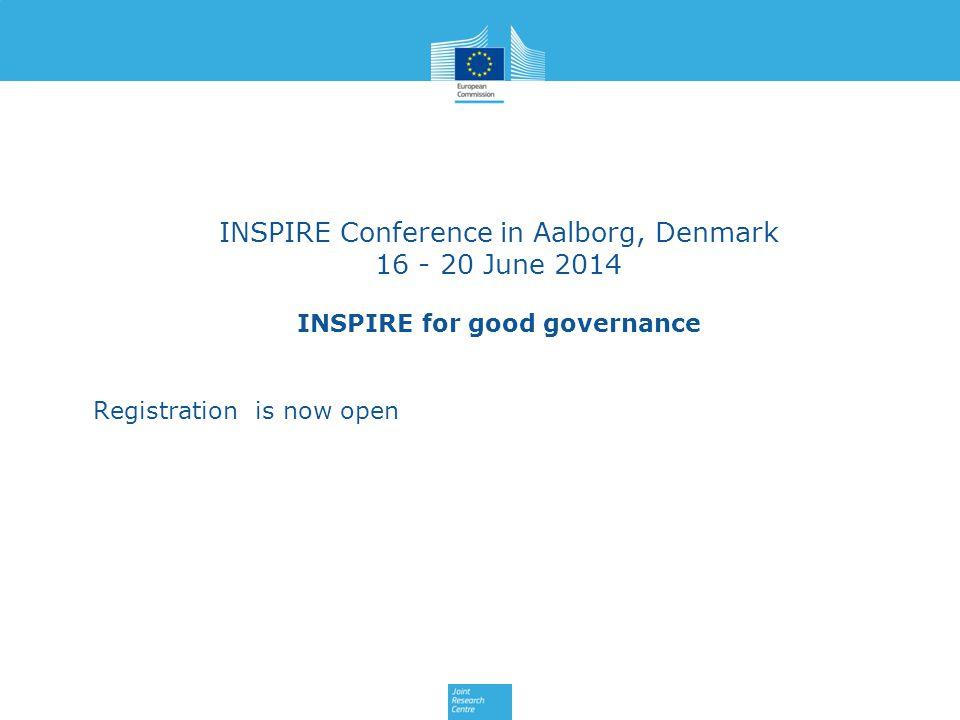INSPIRE Conference in Aalborg, Denmark 16 - 20 June 2014 INSPIRE for good governance Registration is now open