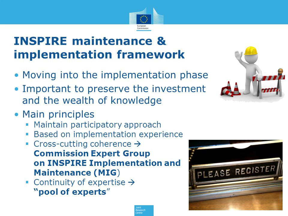 INSPIRE maintenance & implementation framework Moving into the implementation phase Important to preserve the investment and the wealth of knowledge M