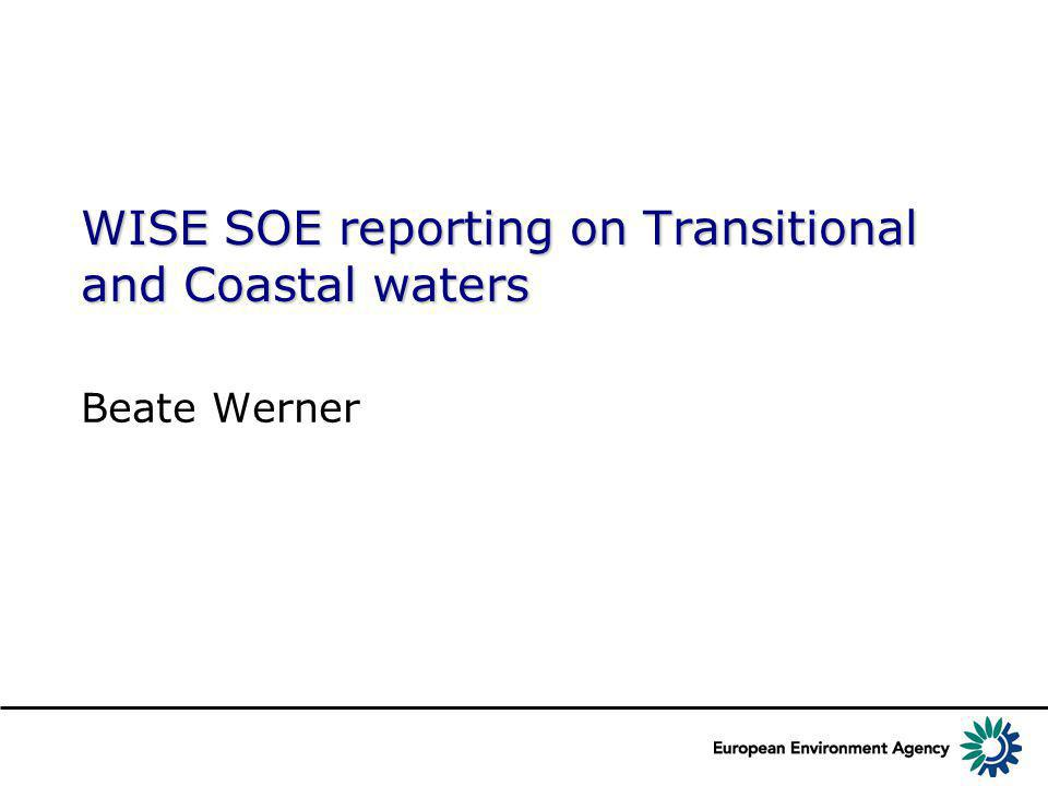 WISE SOE reporting on Transitional and Coastal waters Beate Werner
