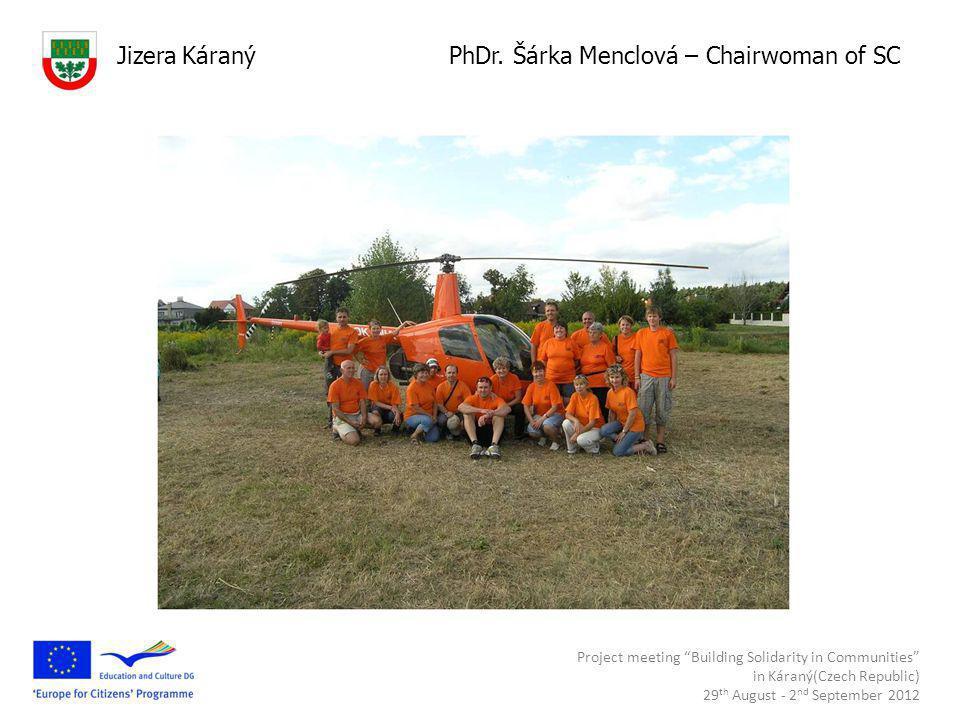 Project meeting Building Solidarity in Communities in Káraný(Czech Republic) 29 th August - 2 nd September 2012 Hasiči Jizera Káraný PhDr.