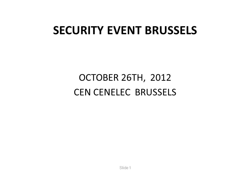 SECURITY EVENT BRUSSELS OCTOBER 26TH, 2012 CEN CENELEC BRUSSELS Slide 1
