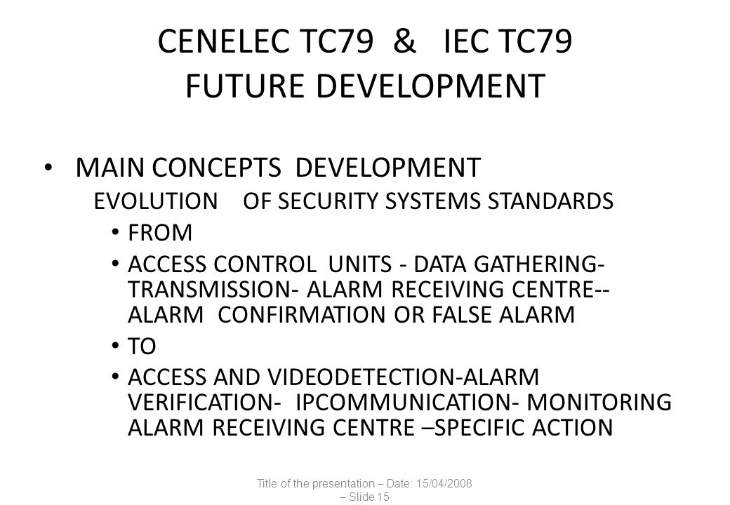 CENELEC TC79 & IEC TC79 FUTURE DEVELOPMENT MAIN CONCEPTS DEVELOPMENT EVOLUTION OF SECURITY SYSTEMS STANDARDS FROM ACCESS CONTROL UNITS - DATA GATHERIN