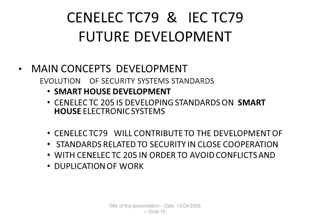 CENELEC TC79 & IEC TC79 FUTURE DEVELOPMENT MAIN CONCEPTS DEVELOPMENT EVOLUTION OF SECURITY SYSTEMS STANDARDS SMART HOUSE DEVELOPMENT CENELEC TC 205 IS