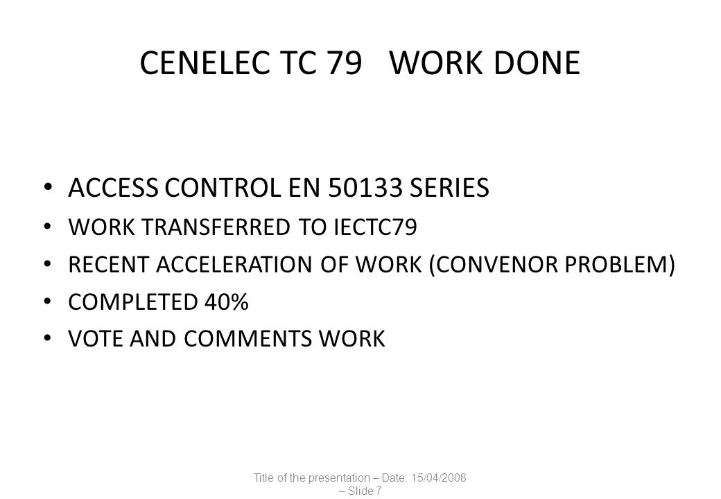 CENELEC TC79 WORK DONE MARC MONITORING ALARM RECEIVING CENTRES EN 50518 SERIES COMPLETED 90% VOTE AND COMMENTS AND IEC TC79 SUBMISSION PROBLEM AREA: SCOPE AND NATIONAL ACCEPTANCES Title of the presentation – Date: 15/04/2008 – Slide 8