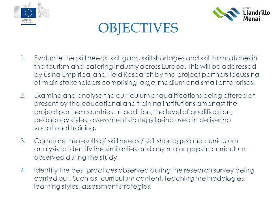 OBJECTIVES 1.Evaluate the skill needs, skill gaps, skill shortages and skill mismatches in the tourism and catering industry across Europe.