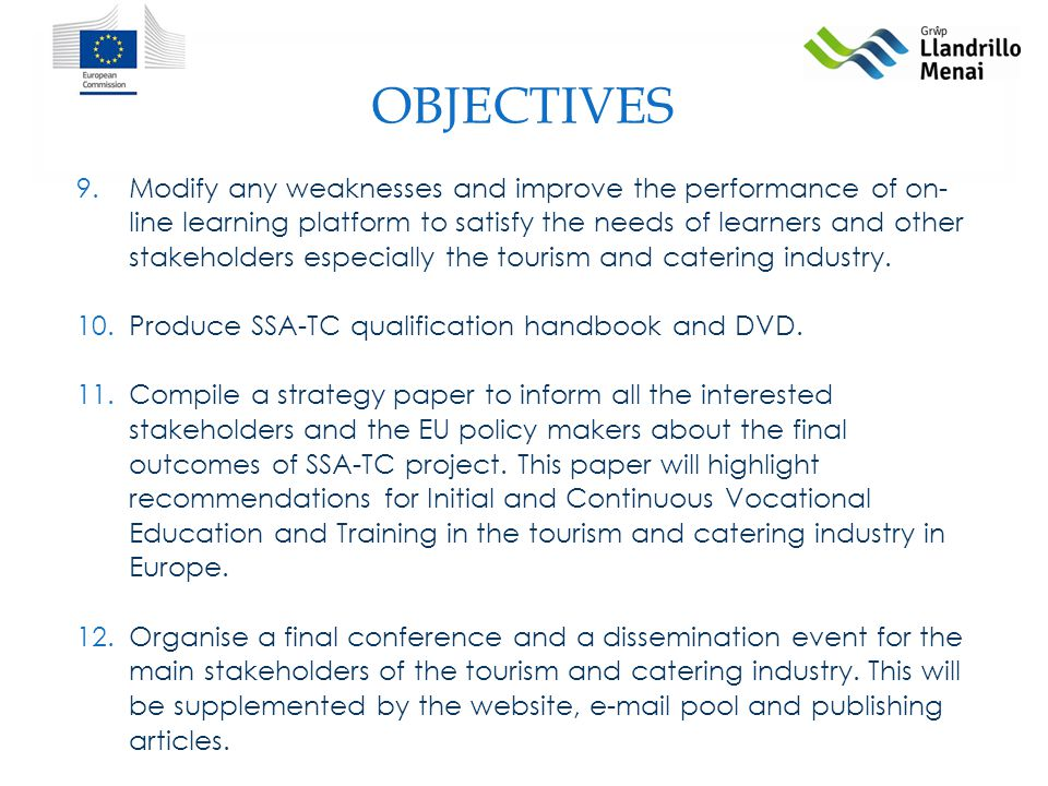 OBJECTIVES 9.Modify any weaknesses and improve the performance of on- line learning platform to satisfy the needs of learners and other stakeholders especially the tourism and catering industry.