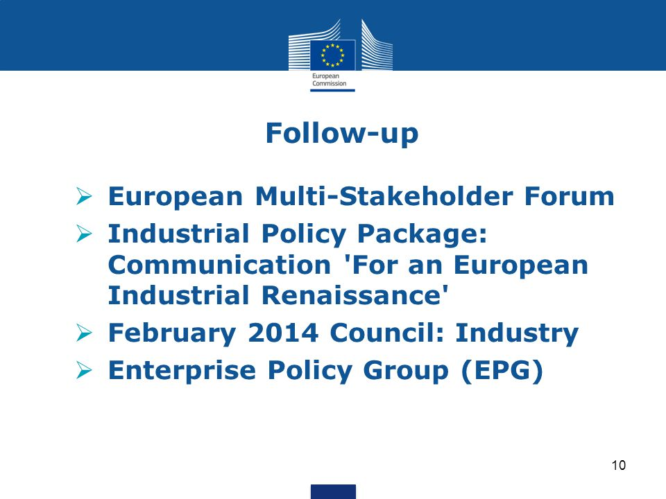 Follow-up  European Multi-Stakeholder Forum  Industrial Policy Package: Communication 'For an European Industrial Renaissance'  February 2014 Counc
