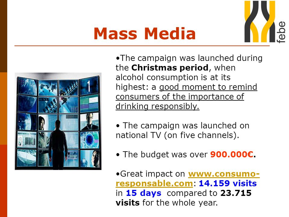 Mass Media The campaign was launched during the Christmas period, when alcohol consumption is at its highest: a good moment to remind consumers of the importance of drinking responsibly.