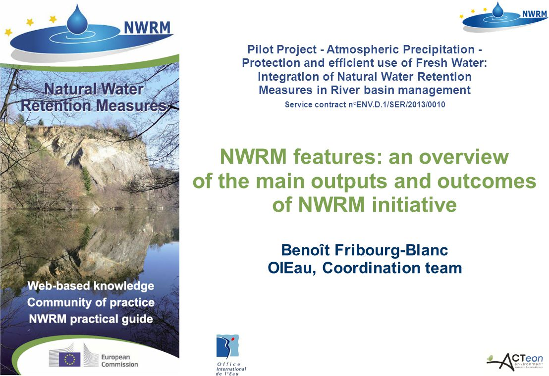 07.0330/2013/659147/SER/ENV.C1- DGENV – Strasbourg / July 2014, contact@nwrm.eu 2 Main outputs / outcomes Catalogue of measures: - 53 measures so far (4 sectors) - continuously adjusted by our experts (polder, mulching) Workshops: - first series in January 2014 awareness raising - second series ongoing Case Studies collect: - 40 in-depth case studies - light case studies (objective: 80!) Done so far