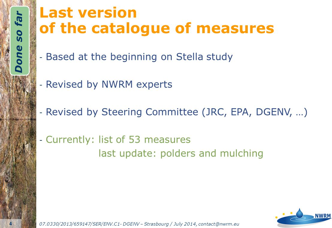 07.0330/2013/659147/SER/ENV.C1- DGENV – Strasbourg / July 2014, contact@nwrm.eu 5 - Based at the beginning on Stella study - Revised by NWRM experts - Revised by Steering Committee (JRC, EPA, DGENV, …) - Currently: list of 53 measures last update: polders and mulching Last version of the catalogue of measures Done so far