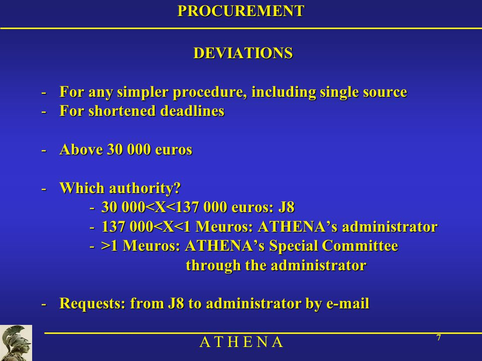 A T H E N A 18PROCUREMENT 7) Enter in the inventory –Must be done immediately on acceptance →Responsible branches must be made aware –All items with a period of use normally greater than one year →Not based on the value, but on normal durability (eg: portable phones should be on the inventory) –Should contain: –description of items –location/person responsible –date of acceptance –purchase cost