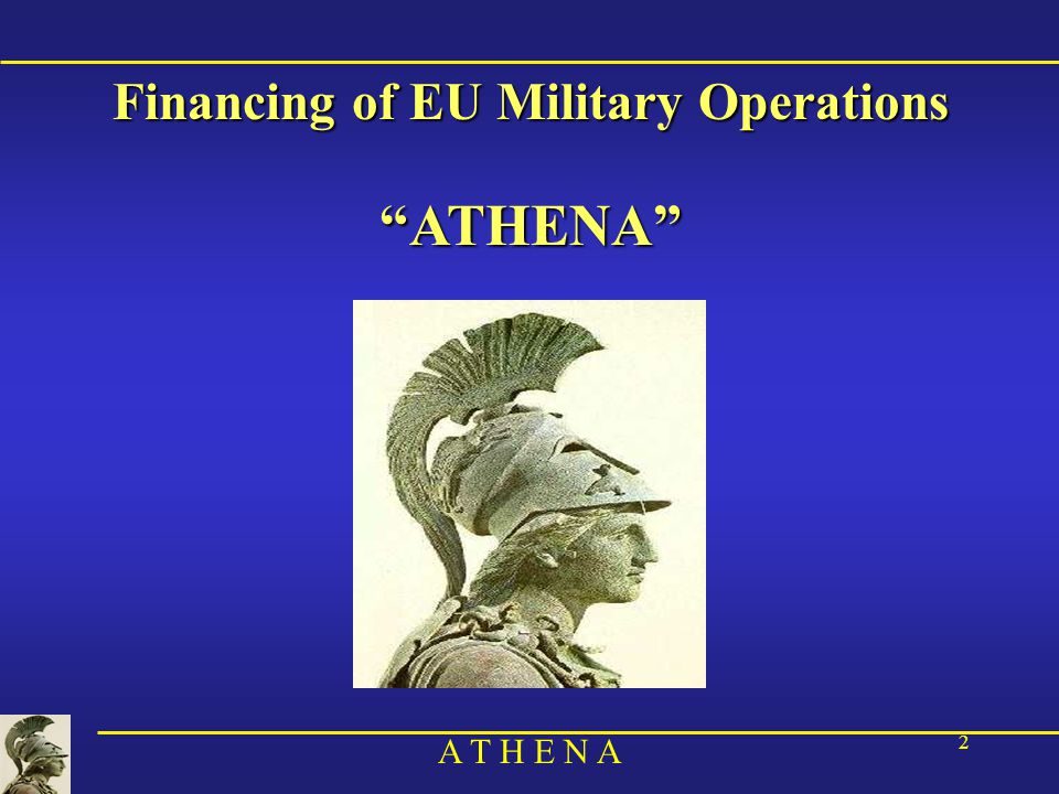 A T H E N A 2 Financing of EU Military Operations ATHENA