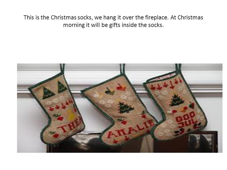 This is the Christmas socks, we hang it over the fireplace.