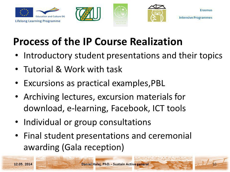 Erasmus Intensive Programmes Process of the IP Course Realization Introductory student presentations and their topics Tutorial & Work with task Excurs