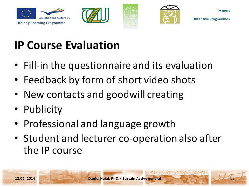 Erasmus Intensive Programmes IP Course Evaluation Fill-in the questionnaire and its evaluation Feedback by form of short video shots New contacts and