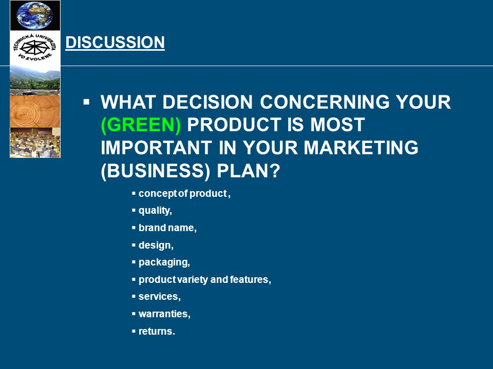 DISCUSSION   WHAT DECISION CONCERNING YOUR (GREEN) PRODUCT IS MOST IMPORTANT IN YOUR MARKETING (BUSINESS) PLAN?   concept of product,   quality,
