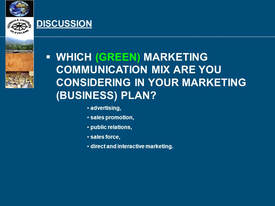 DISCUSSION   WHICH (GREEN) MARKETING COMMUNICATION MIX ARE YOU CONSIDERING IN YOUR MARKETING (BUSINESS) PLAN? advertising, sales promotion, public r