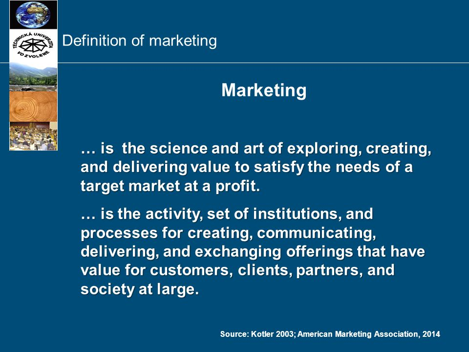 Marketing … is the science and art of exploring, creating, and delivering value to satisfy the needs of a target market at a profit. … is the science