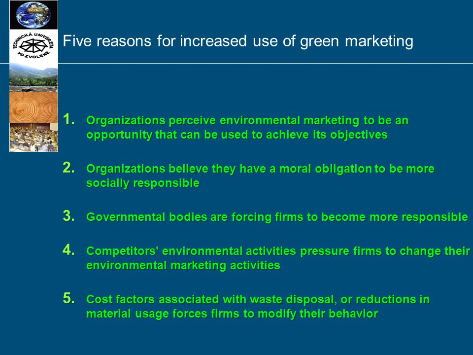 Five reasons for increased use of green marketing 1. Organizations perceive environmental marketing to be an opportunity that can be used to achieve i